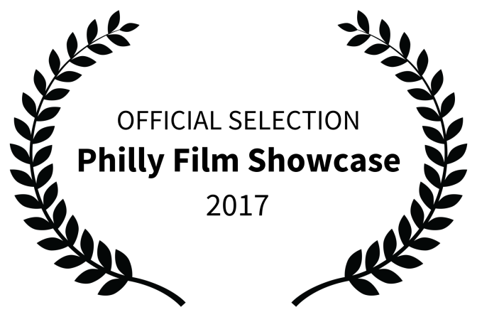 OFFICIAL SELECTION - Philly Film Showcase - 2017
